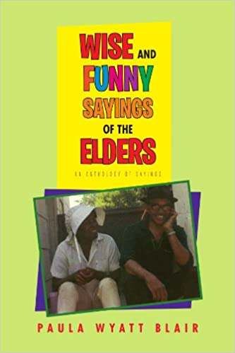 wise and funny sayings of the elders an anthology of sayings paula