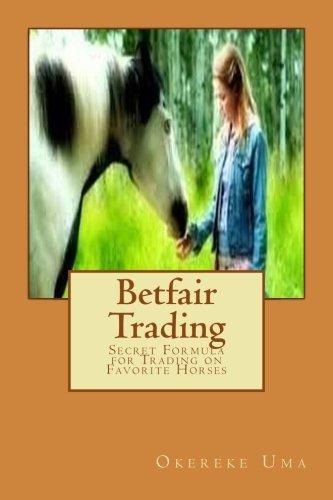 Betfair Trading: Secret Formula for Trading on Favorite Horses: Volume 2 (Betfair Trading Books) por Okereke Uma