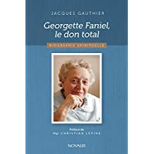 Georgette Faniel, le don total: Biographie spirituelle