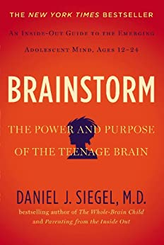 Brainstorm: The Power and Purpose of the Teenage Brain by [Siegel MD, Daniel J.]