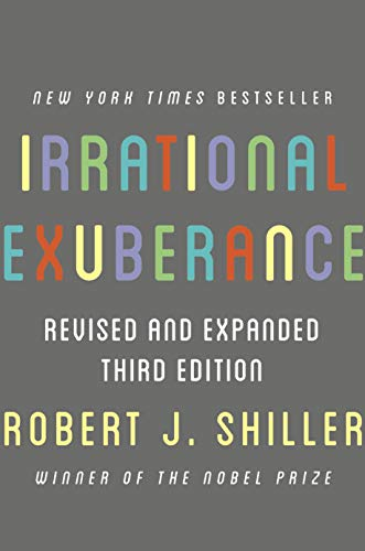 Irrational Exuberance: Revised and Expanded Third Edition (The Housing Bubble And The Financial Crisis)
