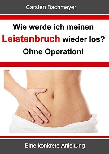 Wie werde ich meinen Leistenbruch wieder los?  Ohne Operation! (German Edition)