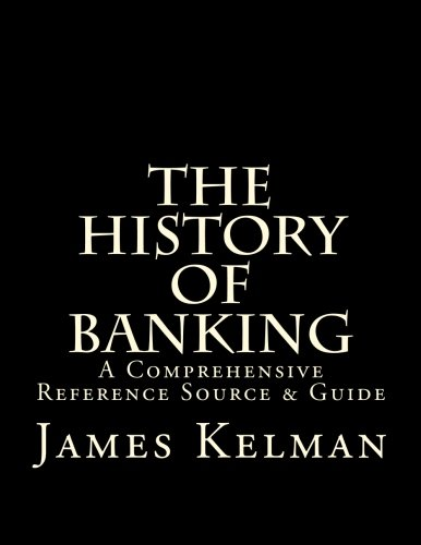 The History of Banking: A Comprehensive Reference Source & Guide