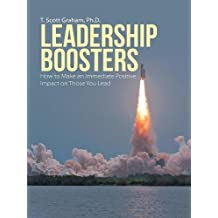 Leadership Boosters: How to Make an Immediate Positive Impact on Those You Lead