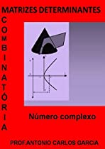 MATRIZES DETERMINANTE COMBINATÓRIA E NÚMEROS COMPLEXOS (PORTUGUESE EDITION)