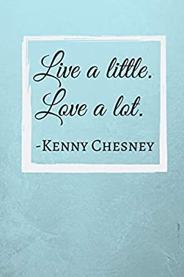Amazon.com: Live a little. Love a lot: Kenny Chesney Quote ...