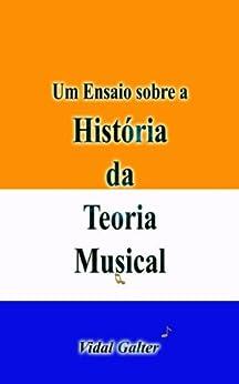 Um Ensaio sobre a História da Teoria Musical por [Galter, Vidal]