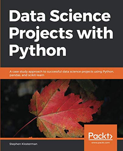 Data Science Projects with Python: A case study approach to successful data science projects using Python, pandas, and scikit-learn