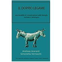 IL DOPPIO LEGAME: una modalità di comunicazione nella famiglia normale e patologica (Italian Edition)