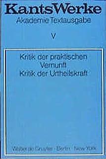 Kritik der praktischen Vernunft. Kritik der Urteilskraft: 5 (Akademie Textausgabe)