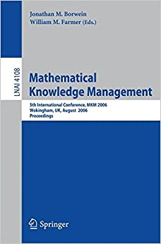 Book Mathematical Knowledge Management: 5th International Conference, MKM 2006, Wokingham, UK, August 11-12, 2006, Proceedings (Lecture Notes in Computer Science)