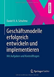 Geschäftsmodelle erfolgreich entwickeln und implementieren: Mit Aufgaben und Kontrollfragen (German Edition) von Schallmo, Daniel R. A. (2013) Taschenbuch