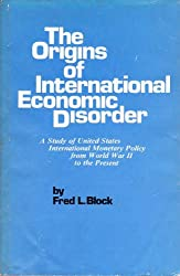 Origins of International Economic Disorder: Study of United States International Monetary Policy from World War II to the Present