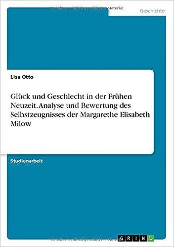 Book Glück und Geschlecht in der Frühen Neuzeit. Analyse und Bewertung des Selbstzeugnisses der Margarethe Elisabeth Milow