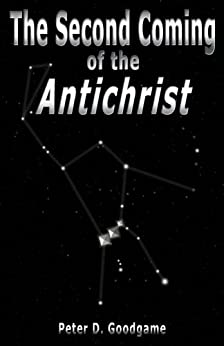 The Second Coming of the Antichrist by [Goodgame, Peter]