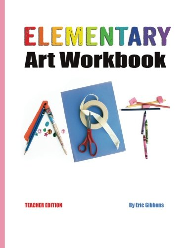 Elementary Art Workbook - Teacher Edition: A Classroom Companion for Painting, Drawing, and Sculpture