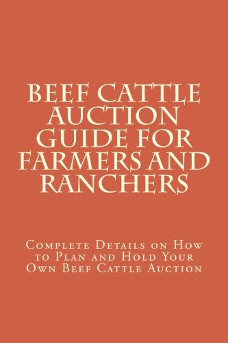 Download Beef Cattle Auction Guide for Farmers and Ranchers: Complete Details on How to Plan and Hold Your Own Beef Cattle Auction ebook