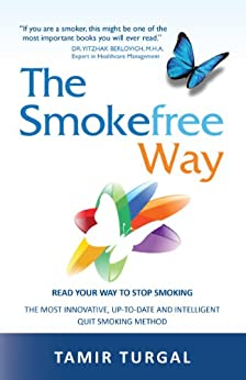 The Smokefree Way:  READ YOUR WAY TO STOP SMOKING. THE MOST INNOVATIVE, UP-TO-DATE AND INTELLIGENT QUIT SMOKING METHOD by [Turgal, Tamir]