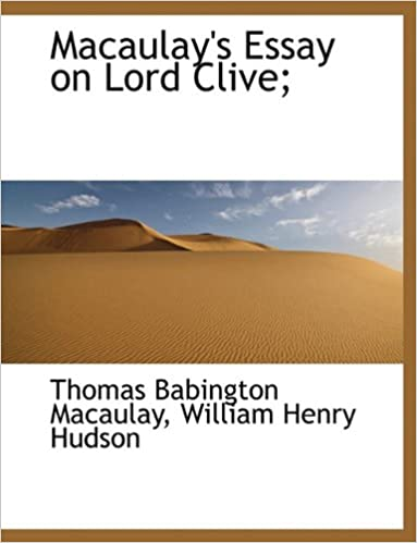 macaulay s essay on lord clive thomas babington macaulay  macaulay s essay on lord clive thomas babington macaulay william henry hudson 9781116795882 com books