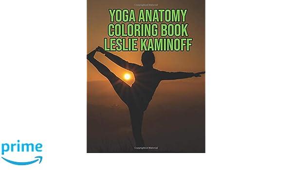 Yoga Anatomy Coloring Book Leslie Kaminoff: Yoga Anatomy ...
