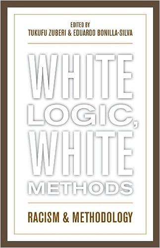 White Logic White Methods Racism And Methodology Kindle Edition By Tukufu Zuberi Eduardo Bonilla Silva Zuberi Tukufu Bonilla Silva Eduardo Politics Social Sciences Kindle Ebooks Amazon Com