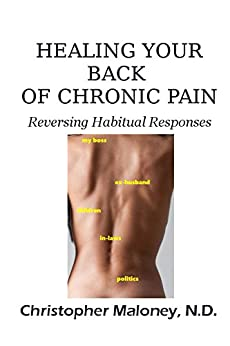 Healing Your Back Of Chronic Pain: Reversing Habitual Responses by [Maloney, Christopher ]