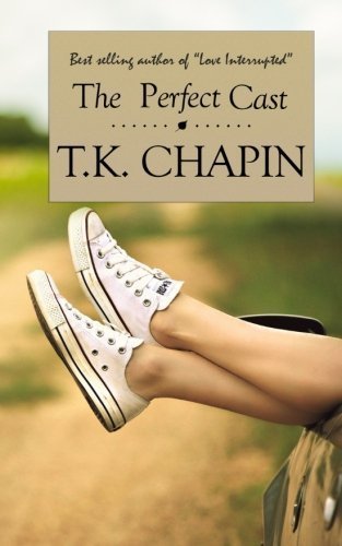 The Perfect Cast by T.K. Chapin (2015-04-13)