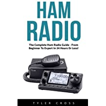 Ham Radio: The Complete Ham Radio Guide - From Beginner to Expert in 24 Hours or Less!