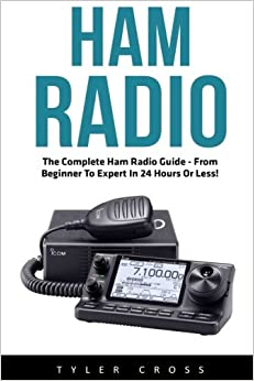 Ham Radio: The Complete Ham Radio Guide - From Beginner to Expert in 24 Hours or Less! (Survival, Communication, Self Reliance)
