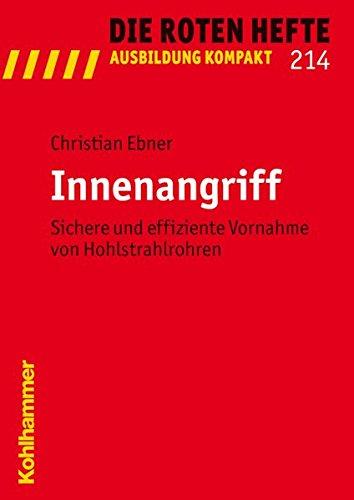 Innenangriff: Sichere und effiziente Vornahme von Hohlstrahlrohren (Die Roten Hefte/Ausbildung kompakt, Band 214)