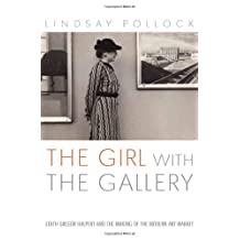 The Girl with the Gallery: Edith Gregor Halpert and the Making of the New York Art Market