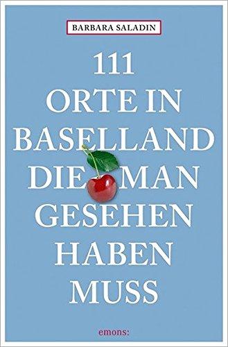 111 Orte in Baselland, die man gesehen haben muss: Reiseführer