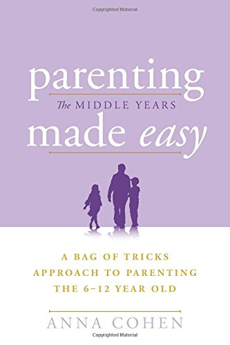 Read Online Parenting Made Easy – The Middle Years: A Bag of Tricks Approach to Parenting the 6-12 Year Old pdf epub