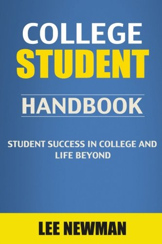 College Student Handbook: Student Success in College and Life Beyond (college success, college success book, the secrets