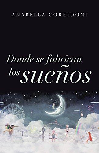 Donde se fabrican los sueños (Spanish Edition) by [Corridoni, Anabella]