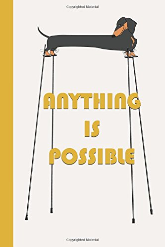 Anything Is Possible: Dachshund on Stilts (Yellow) 6x9 - BLANK JOURNAL NO LINES - SKETCHBOOK with unlined, unruled pages (Motivational Sketchbook Series)