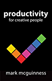 """Productivity for Creative People: How to Get Creative Work Done in an """"Always on"""" World (English Edition)"""