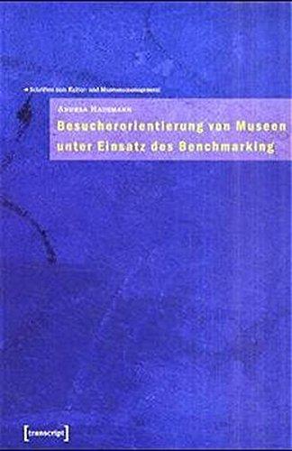 Besucherorientierung von Museen unter Einsatz des Benchmarking (Schriften zum Kultur- und Museumsmanagement) Sondereinband – 1. Juni 2001 Andrea Hausmann transcript Verlag 3933127726 Wirtschaft
