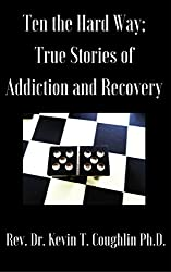 Ten the Hard Way; : True Stories of Addiction and Recovery (Ten the Hard Way; True Stories of Addiction and Recovery Book 1)
