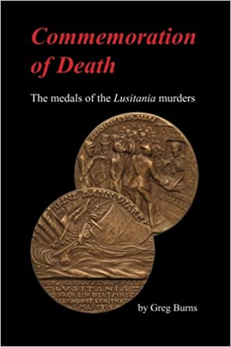 Download online Commemoration of Death: The medals of the Lusitania murders PDF, azw (Kindle), ePub