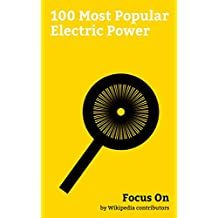 Focus On: 100 Most Popular Electric Power: Three-phase electric Power, Alternating Current, Battery (electricity), Wind Turbine, Direct Current, Ground ... Revolution, Electrical Substation, etc.