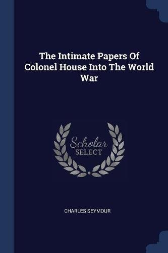 Download The Intimate Papers Of Colonel House Into The World War pdf