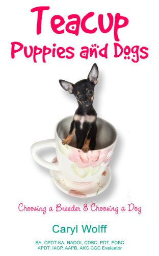 Teacup Puppies and Dogs: Choosing a Breeder and Choosing a Dog