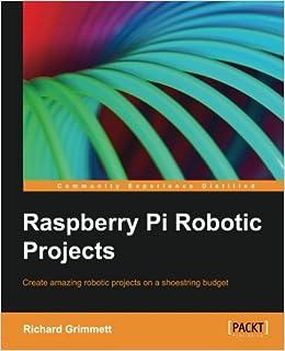 Raspberry Pi Robotic Projects: Amazon co uk: Richard