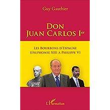Don Juan Carlos Ier: Les Bourbons d'Espagne d'Alphonse XIII à Philippe VI (French Edition)