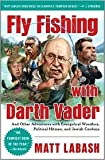 Fly Fishing with Darth Vader: And Other Adventures with Evangelical Wrestlers,