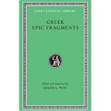 Greek Epic Fragments: From the Seventh to the Fifth Centuries B.C. (Loeb Classical Library) by Martin L West (2003-03-18)
