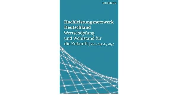 Hochleistungsnetzwerk Deutschland: Wertschöpfung und Wohlstand für die Zukunft (German Edition)