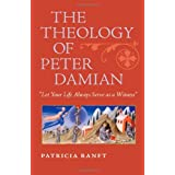"""The Theology of Peter Damian: """"Let Your Life Always Serve as a Witness"""""""