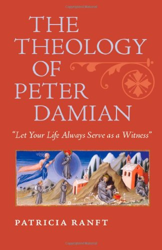 """Download The Theology of Peter Damian: """"Let Your Life Always Serve as a Witness"""" PDF"""